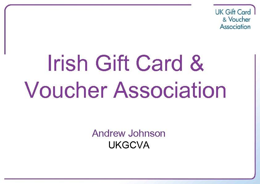 Irish Gift Card & Voucher Association Andrew Johnson UKGCVA