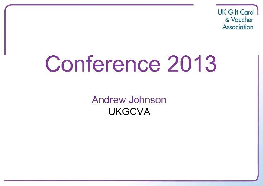 Conference 2013 Andrew Johnson UKGCVA