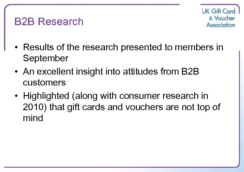 B 2 B Research • Results of the research presented to members in September