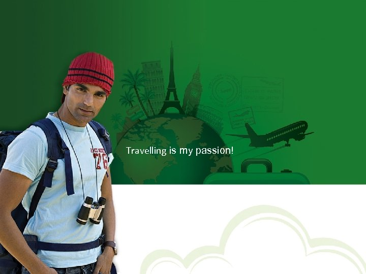 Travelling is my passion!