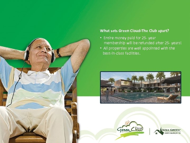 What sets Green Cloud-The Club apart? • Entire money paid for 25 - year