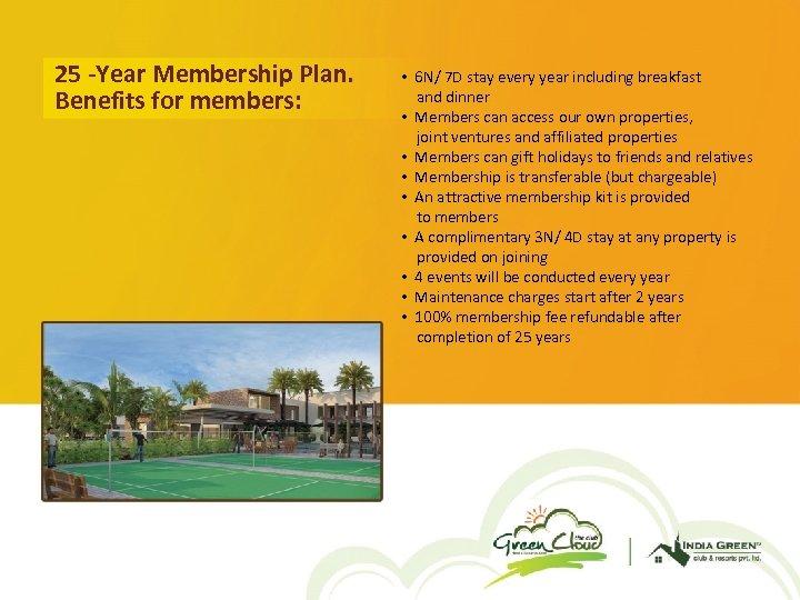 25 -Year Membership Plan. Benefits for members: • 6 N/ 7 D stay every