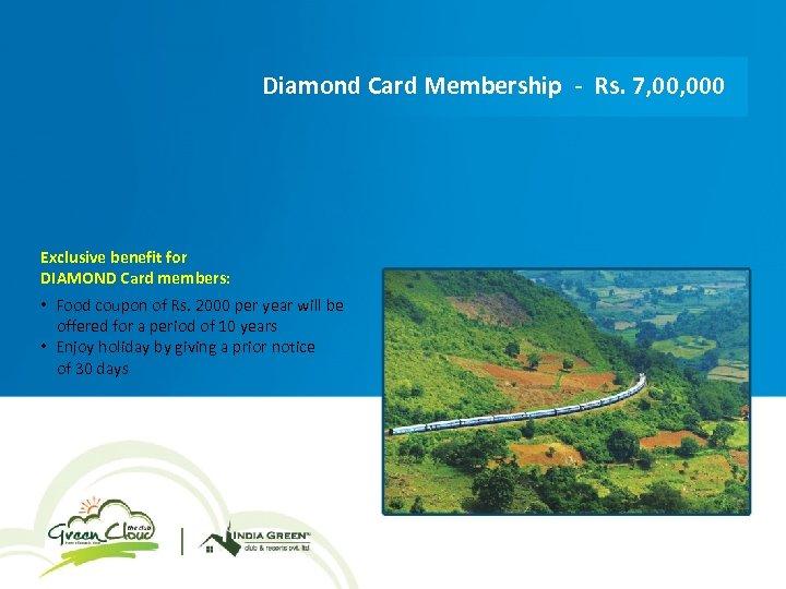 Diamond Card Membership - Rs. 7, 000 Exclusive benefit for DIAMOND Card members: •
