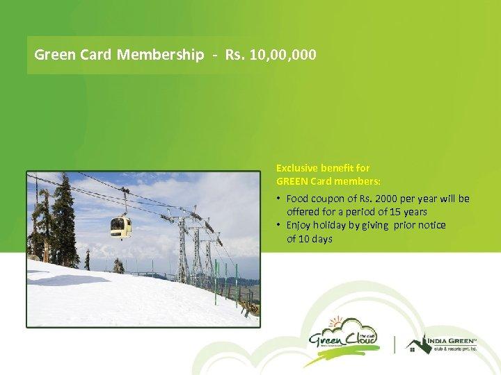 Green Card Membership - Rs. 10, 000 Exclusive benefit for GREEN Card members: •