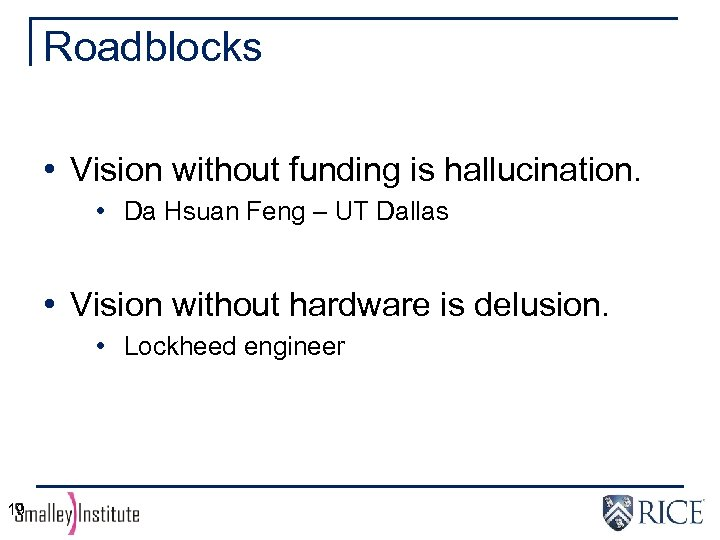 Roadblocks • Vision without funding is hallucination. • Da Hsuan Feng – UT Dallas