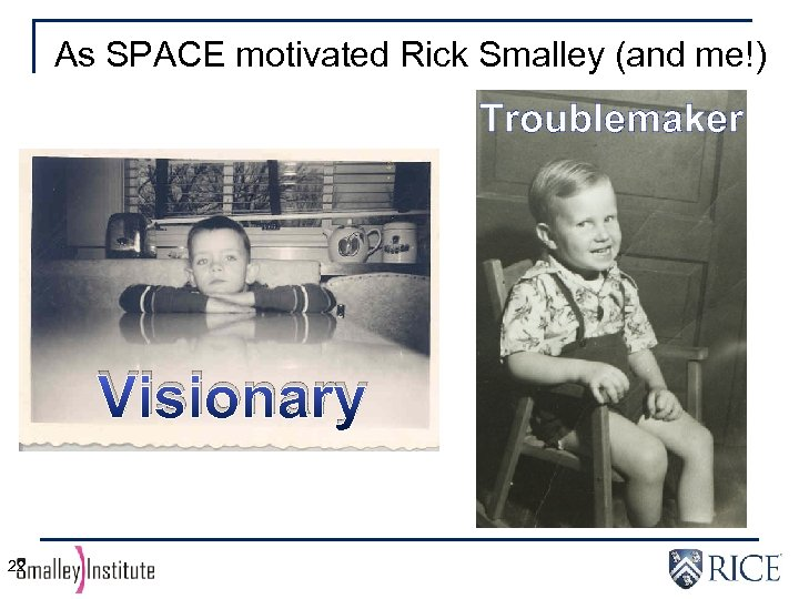 As SPACE motivated Rick Smalley (and me!) Troublemaker Visionary 22
