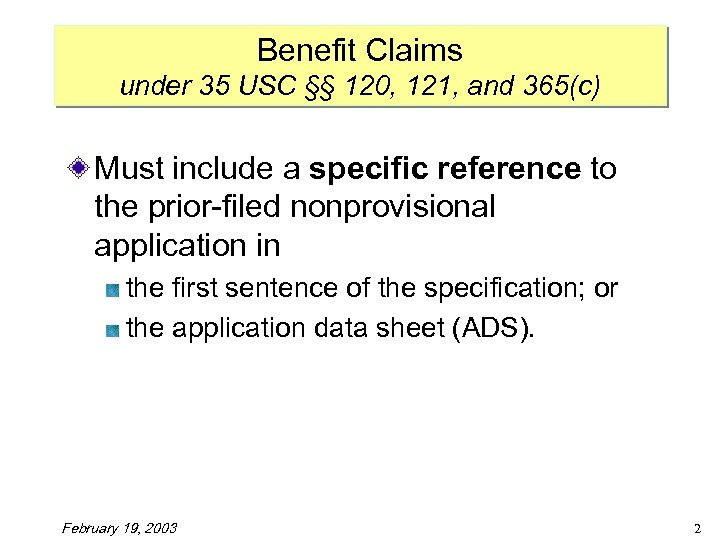 Benefit Claims under 35 USC §§ 120, 121, and 365(c) Must include a specific