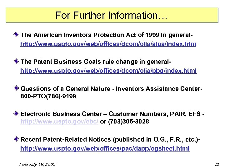 For Further Information… The American Inventors Protection Act of 1999 in generalhttp: //www. uspto.