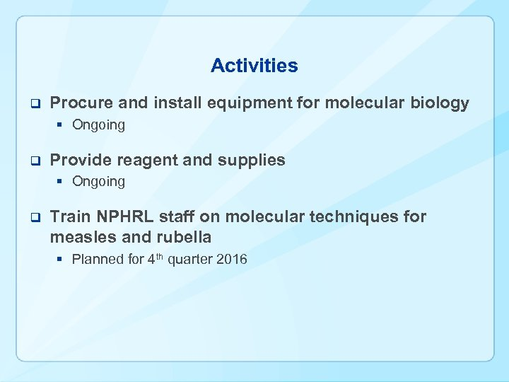 Activities q Procure and install equipment for molecular biology § Ongoing q Provide reagent