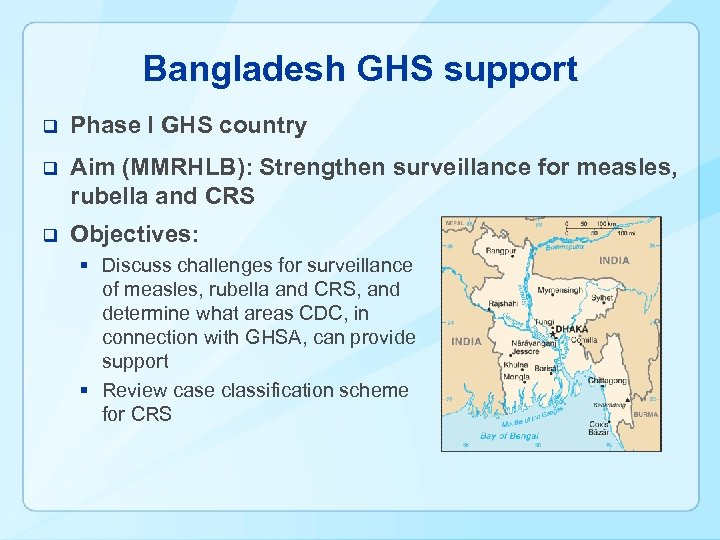 Bangladesh GHS support q Phase I GHS country q Aim (MMRHLB): Strengthen surveillance for