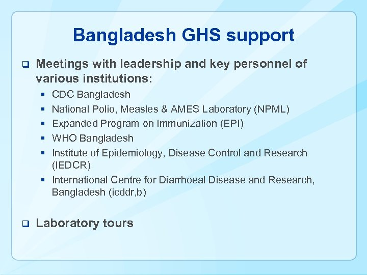 Bangladesh GHS support q Meetings with leadership and key personnel of various institutions: §