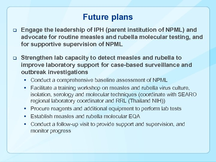 Future plans q Engage the leadership of IPH (parent institution of NPML) and advocate