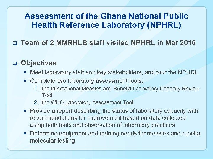 Assessment of the Ghana National Public Health Reference Laboratory (NPHRL) q Team of 2