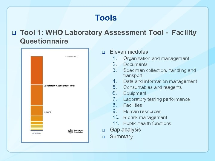 Tools q Tool 1: WHO Laboratory Assessment Tool - Facility Questionnaire q Eleven modules