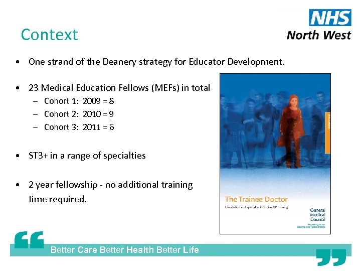 Context • One strand of the Deanery strategy for Educator Development. • 23 Medical