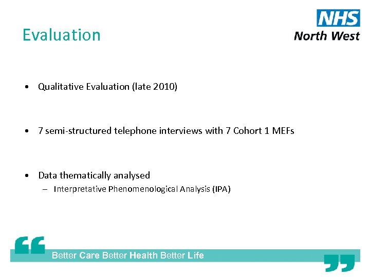 Evaluation • Qualitative Evaluation (late 2010) • 7 semi-structured telephone interviews with 7 Cohort