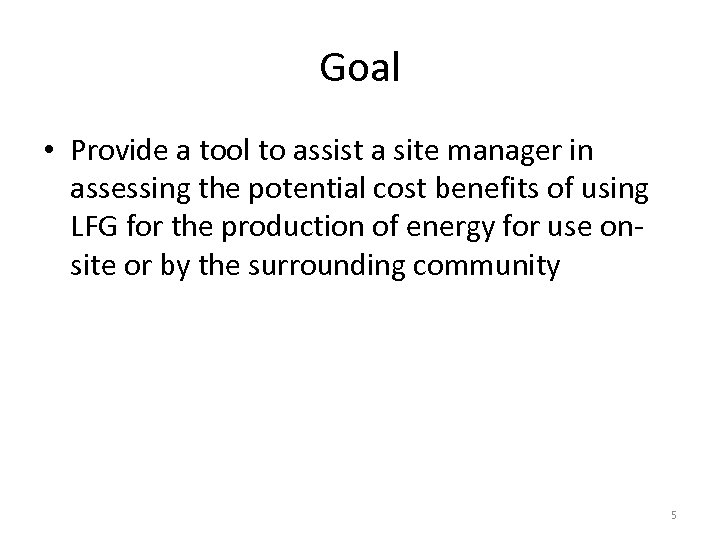Goal • Provide a tool to assist a site manager in assessing the potential