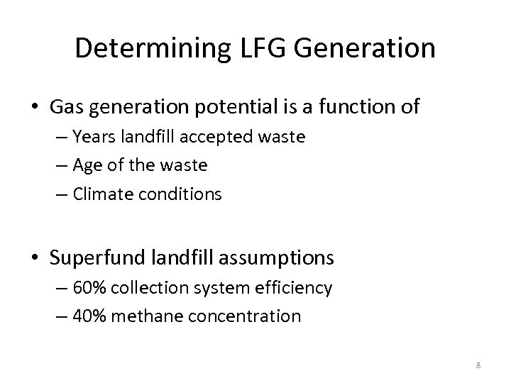 Determining LFG Generation • Gas generation potential is a function of – Years landfill