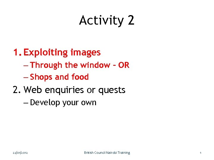 Activity 2 1. Exploiting images – Through the window – OR – Shops and
