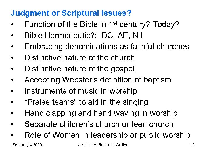 Judgment or Scriptural Issues? • Function of the Bible in 1 st century? Today?