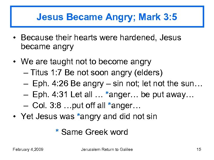 Jesus Became Angry; Mark 3: 5 • Because their hearts were hardened, Jesus became