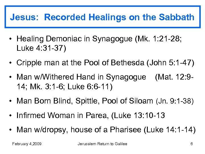 Jesus: Recorded Healings on the Sabbath • Healing Demoniac in Synagogue (Mk. 1: 21