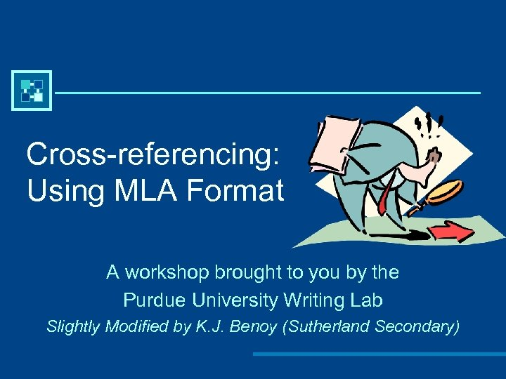 Cross-referencing: Using MLA Format A workshop brought to you by the Purdue University Writing