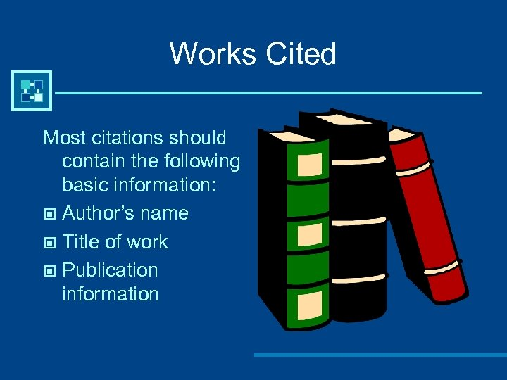 Works Cited Most citations should contain the following basic information: © Author's name ©