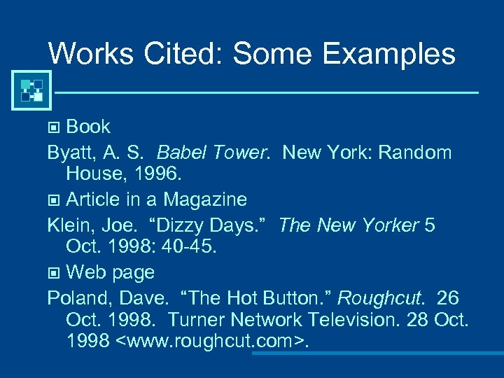 Works Cited: Some Examples Book Byatt, A. S. Babel Tower. New York: Random House,