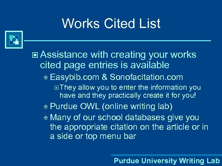 Works Cited List © Assistance with creating your works cited page entries is available