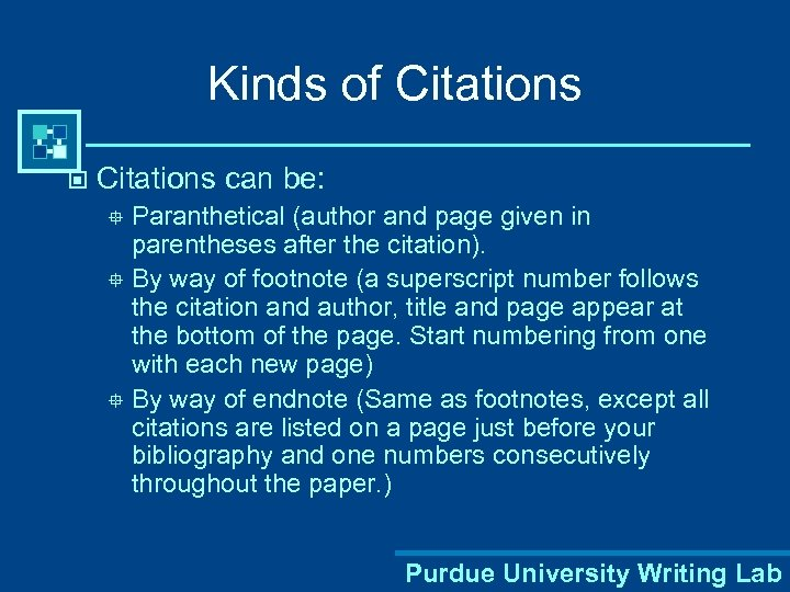 Kinds of Citations © Citations can be: Paranthetical (author and page given in parentheses