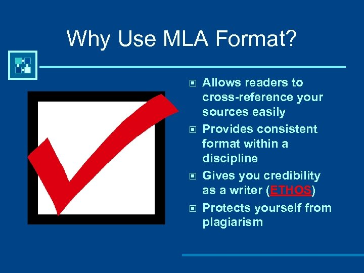 Why Use MLA Format? © © Allows readers to cross-reference your sources easily Provides