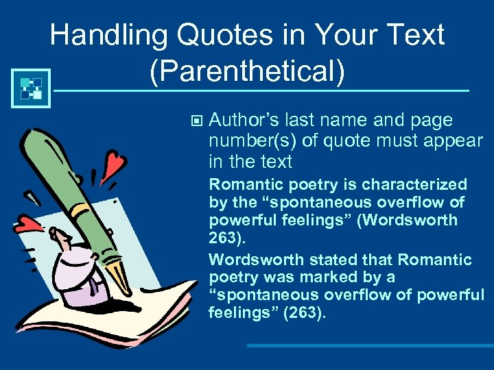Handling Quotes in Your Text (Parenthetical) © Author's last name and page number(s) of
