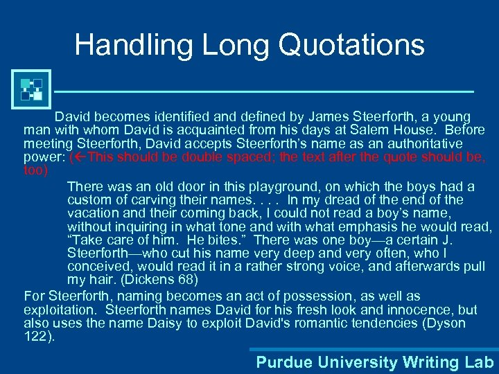 Handling Long Quotations David becomes identified and defined by James Steerforth, a young man