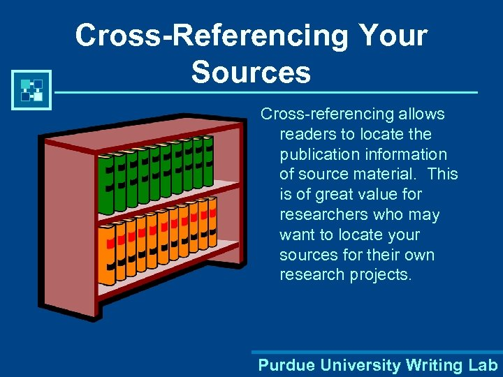 Cross-Referencing Your Sources Cross-referencing allows readers to locate the publication information of source material.