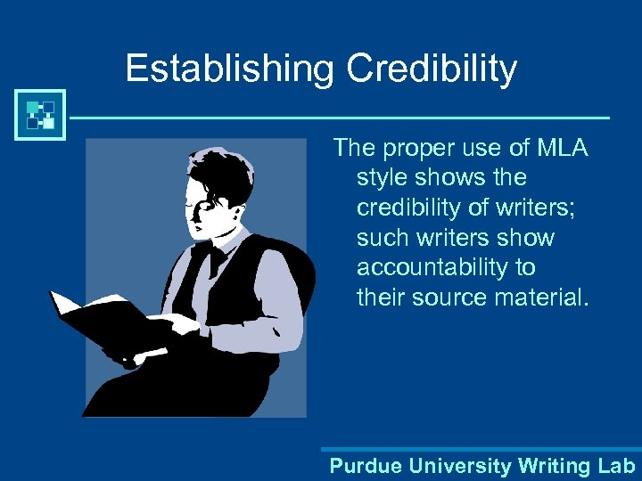 Establishing Credibility The proper use of MLA style shows the credibility of writers; such