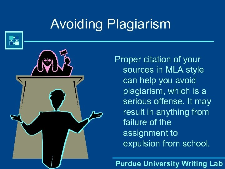 Avoiding Plagiarism Proper citation of your sources in MLA style can help you avoid