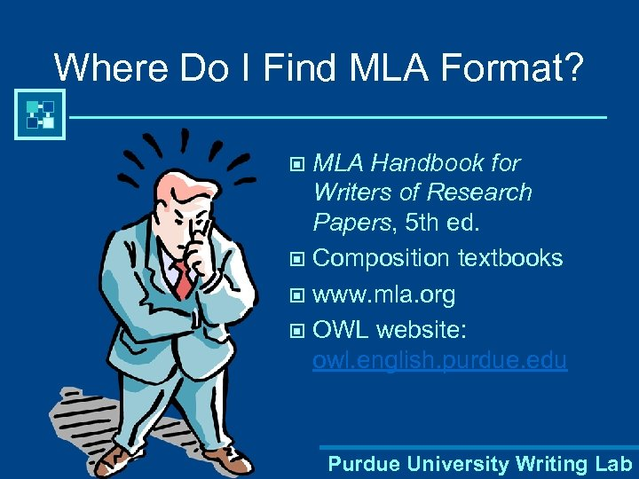 Where Do I Find MLA Format? MLA Handbook for Writers of Research Papers, 5