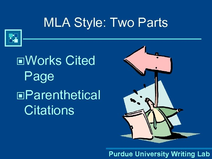 MLA Style: Two Parts ©Works Cited Page ©Parenthetical Citations Purdue University Writing Lab