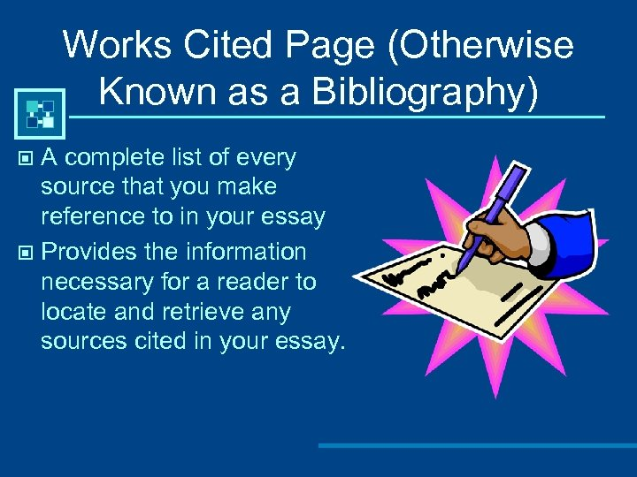 Works Cited Page (Otherwise Known as a Bibliography) A complete list of every source