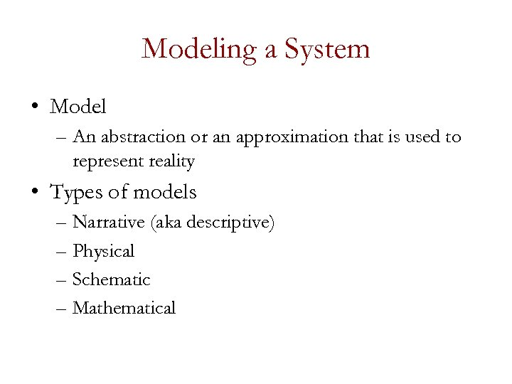 Modeling a System • Model – An abstraction or an approximation that is used