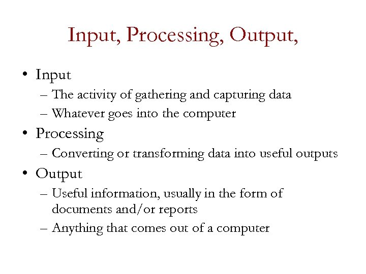 Input, Processing, Output, • Input – The activity of gathering and capturing data –