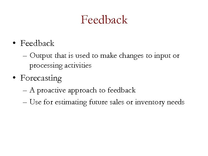 Feedback • Feedback – Output that is used to make changes to input or