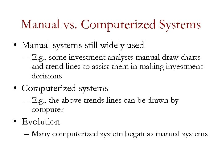 Manual vs. Computerized Systems • Manual systems still widely used – E. g. ,