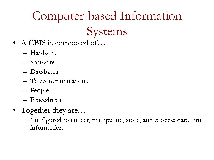 Computer-based Information Systems • A CBIS is composed of… – – – Hardware Software