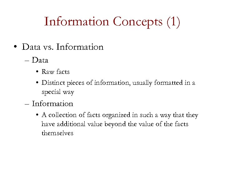 Information Concepts (1) • Data vs. Information – Data • Raw facts • Distinct