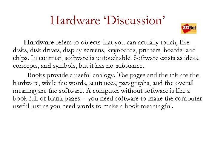 Hardware 'Discussion' Hardware refers to objects that you can actually touch, like disks, disk