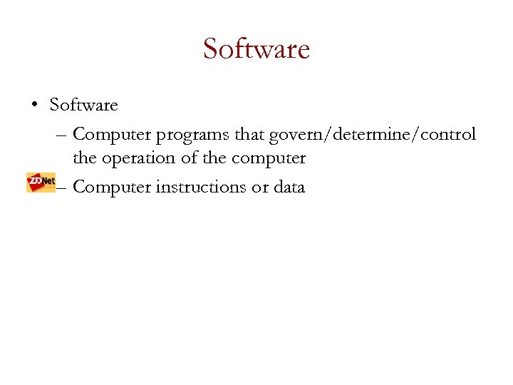 Software • Software – Computer programs that govern/determine/control the operation of the computer –