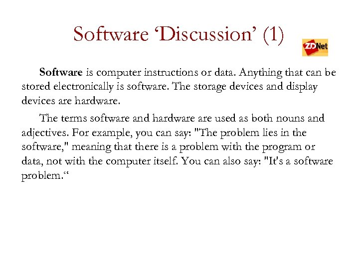 Software 'Discussion' (1) Software is computer instructions or data. Anything that can be stored