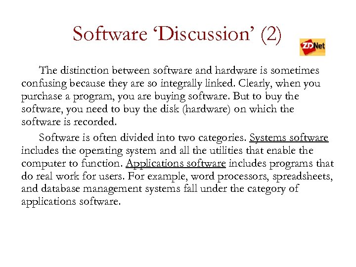 Software 'Discussion' (2) The distinction between software and hardware is sometimes confusing because they
